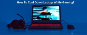 How to Cool Down Laptop While Gaming