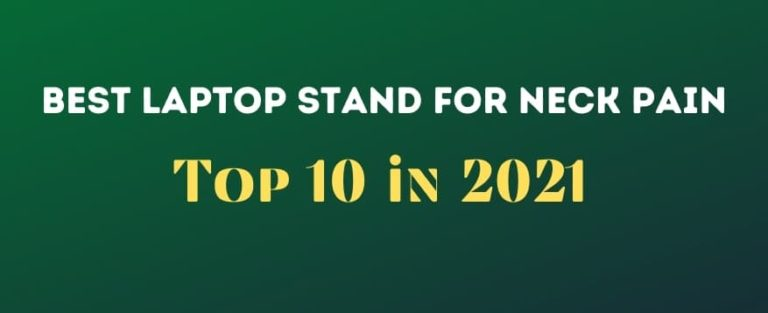 Top 10 Best Laptop Stand For Neck Pain (2021)