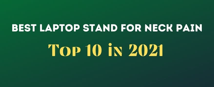 Best Laptop Stands for Neck Pain in 2021